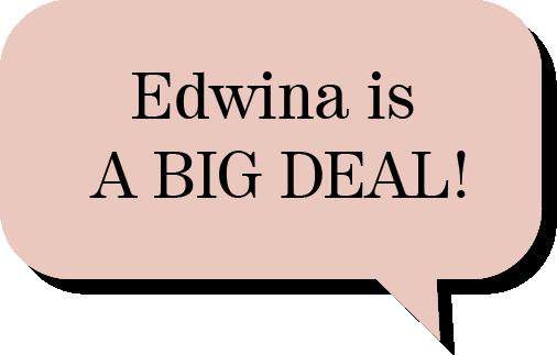 Edwina is A BIG DEAL!