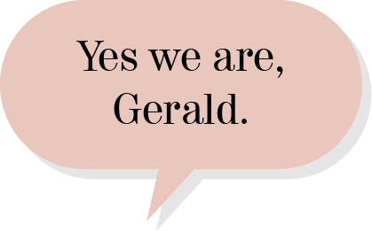 Yes we are, Gerald
